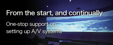 From the start, and continually One-stop support on setting up A/V systems